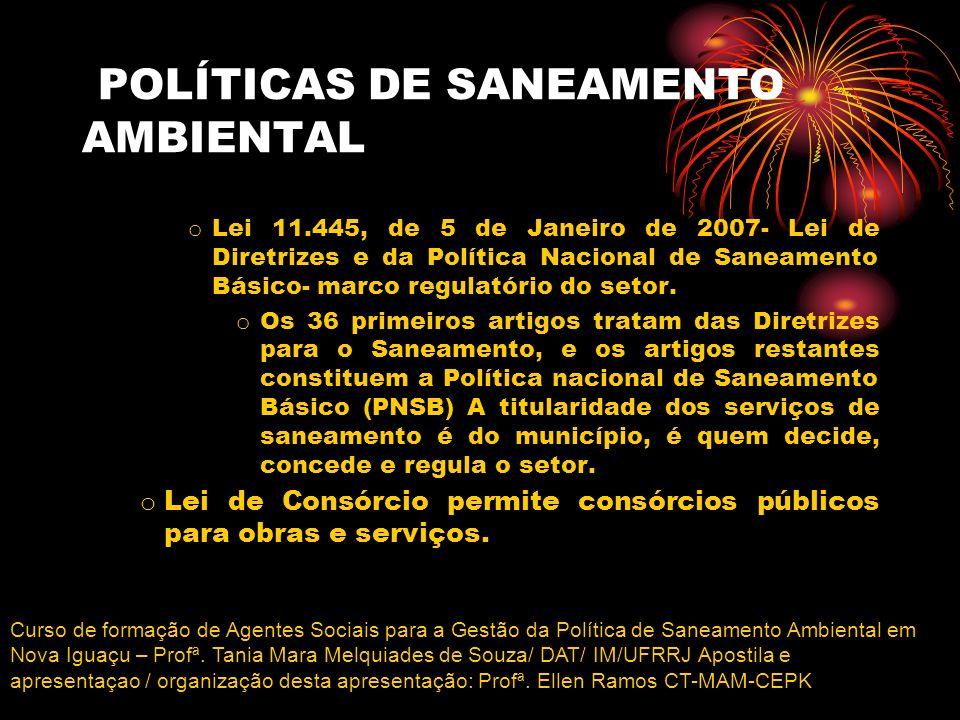 POLÍTICAS DE SANEAMENTO AMBIENTAL o Lei 11.445, de 5 de Janeiro de 2007- Lei de Diretrizes e da Política Nacional de Saneamento Básico- marco regulató