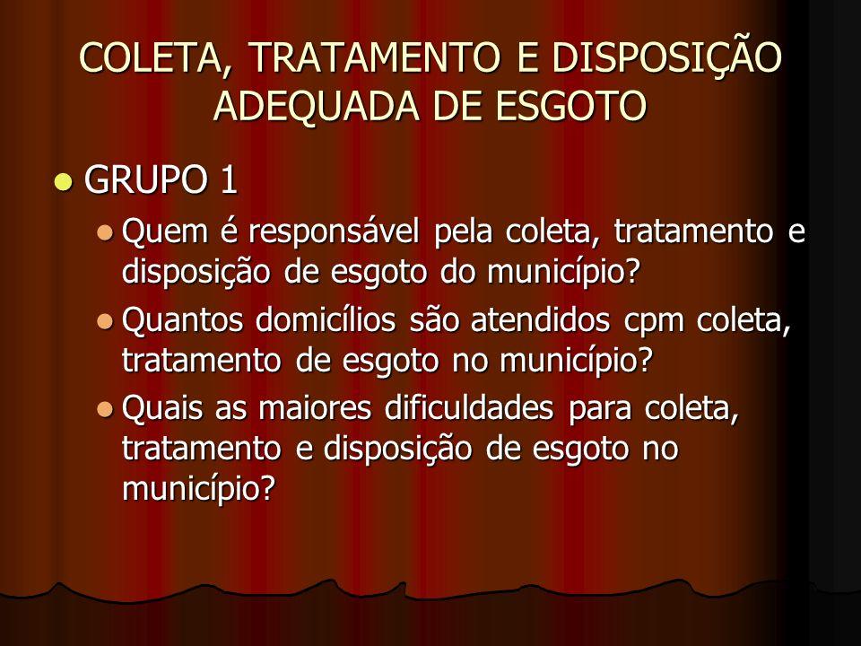 COLETA, TRATAMENTO E DISPOSIÇÃO ADEQUADA DE ESGOTO GRUPO 1 GRUPO 1 Quem é responsável pela coleta, tratamento e disposição de esgoto do município? Que