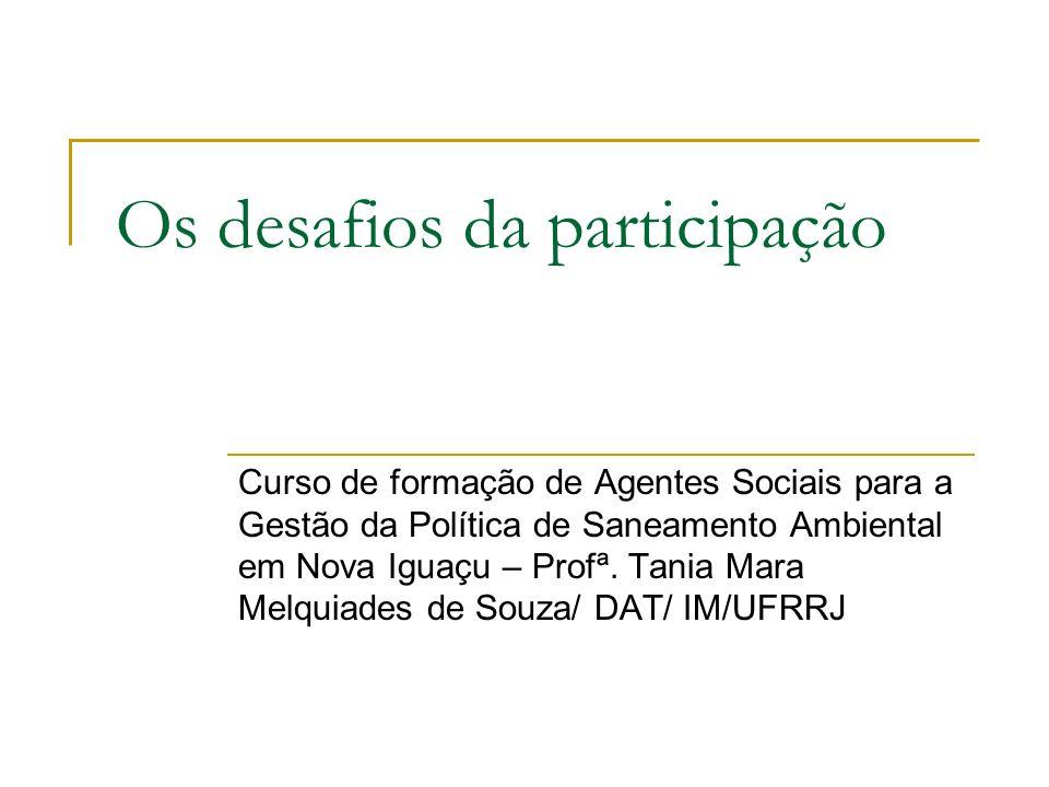 Os desafios da participação Curso de formação de Agentes Sociais para a Gestão da Política de Saneamento Ambiental em Nova Iguaçu – Profª. Tania Mara