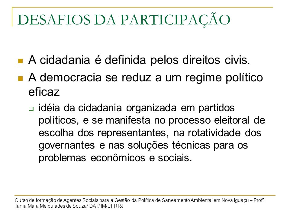 DESAFIOS DA PARTICIPAÇÃO A cidadania é definida pelos direitos civis. A democracia se reduz a um regime político eficaz idéia da cidadania organizada