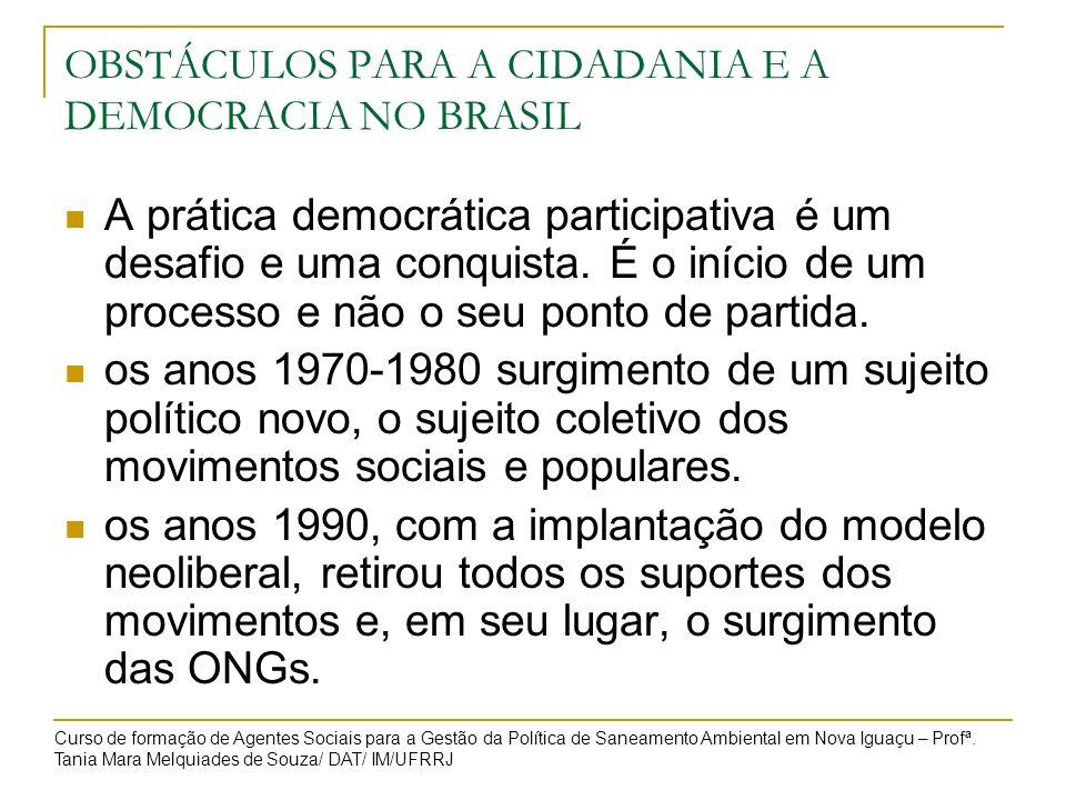 OBSTÁCULOS PARA A CIDADANIA E A DEMOCRACIA NO BRASIL A prática democrática participativa é um desafio e uma conquista. É o início de um processo e não