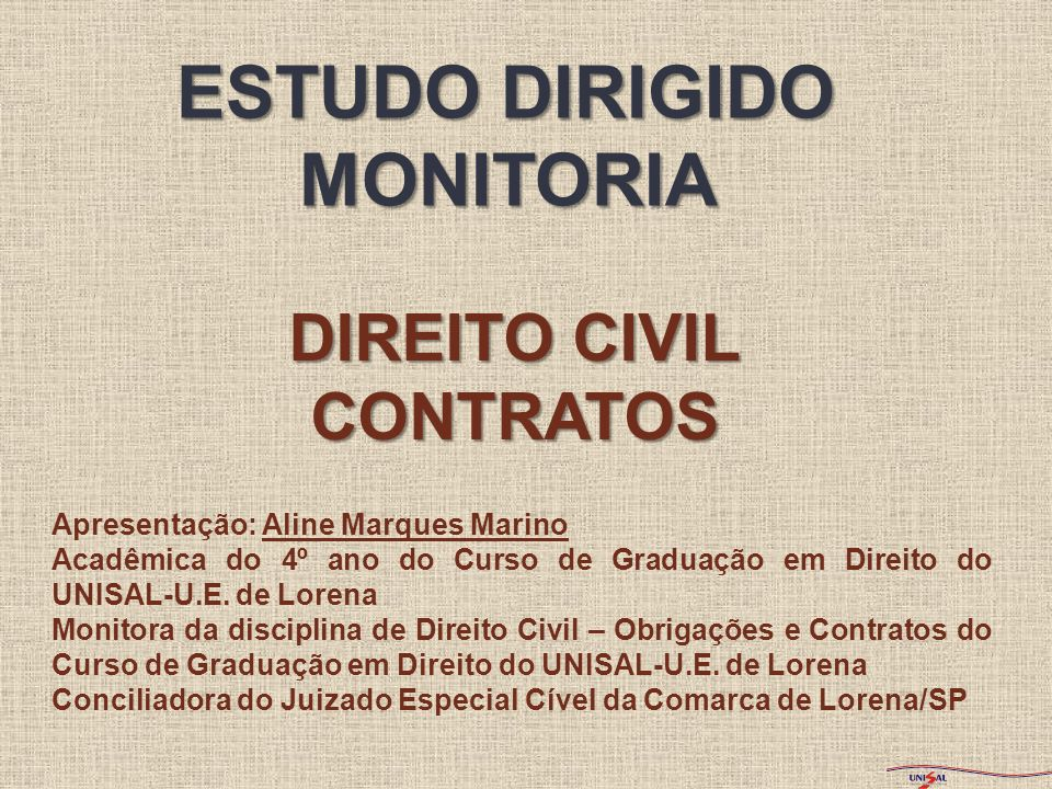 DIREITO CIVIL CONTRATOS ESTUDO DIRIGIDO MONITORIA Apresentação: Aline Marques Marino Acadêmica do 4º ano do Curso de Graduação em Direito do UNISAL-U.