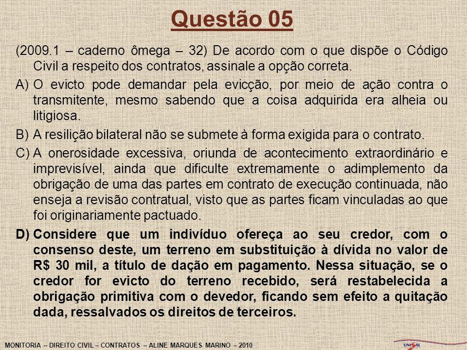 Questão 05 (2009.1 – caderno ômega – 32) De acordo com o que dispõe o Código Civil a respeito dos contratos, assinale a opção correta. A)O evicto pode