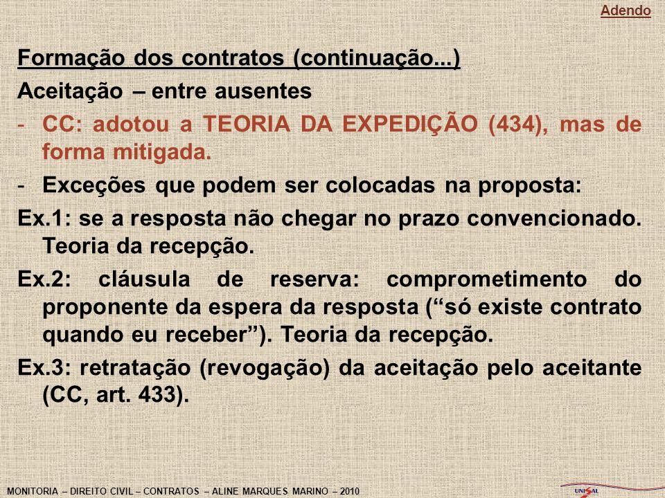 Formação dos contratos (continuação...) Aceitação – entre ausentes -CC: adotou a TEORIA DA EXPEDIÇÃO (434), mas de forma mitigada. -Exceções que podem