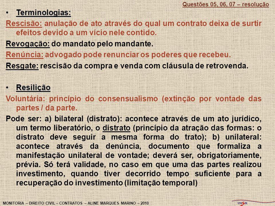 Terminologias:Terminologias: Rescisão: anulação de ato através do qual um contrato deixa de surtir efeitos devido a um vício nele contido. Revogação: