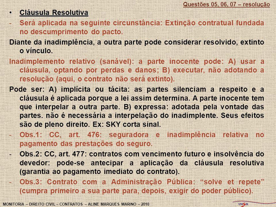 Cláusula ResolutivaCláusula Resolutiva -Será aplicada na seguinte circunstância: Extinção contratual fundada no descumprimento do pacto. Diante da ina