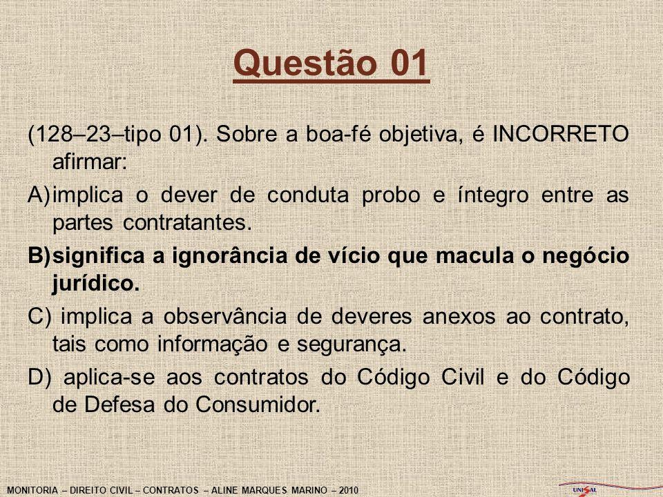 Questão 01 (128–23–tipo 01). Sobre a boa-fé objetiva, é INCORRETO afirmar: A)implica o dever de conduta probo e íntegro entre as partes contratantes.