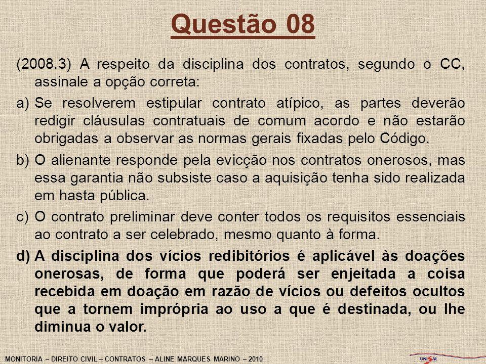 Questão 08 (2008.3) A respeito da disciplina dos contratos, segundo o CC, assinale a opção correta: a)Se resolverem estipular contrato atípico, as par