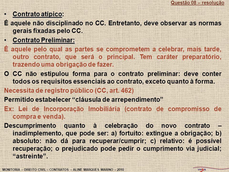 Contrato atípicoContrato atípico: É aquele não disciplinado no CC. Entretanto, deve observar as normas gerais fixadas pelo CC. Contrato Preliminar:Con