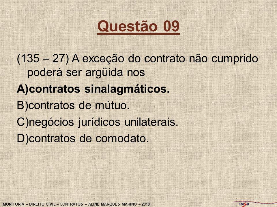 Questão 09 (135 – 27) A exceção do contrato não cumprido poderá ser argüida nos A)contratos sinalagmáticos. B)contratos de mútuo. C)negócios jurídicos