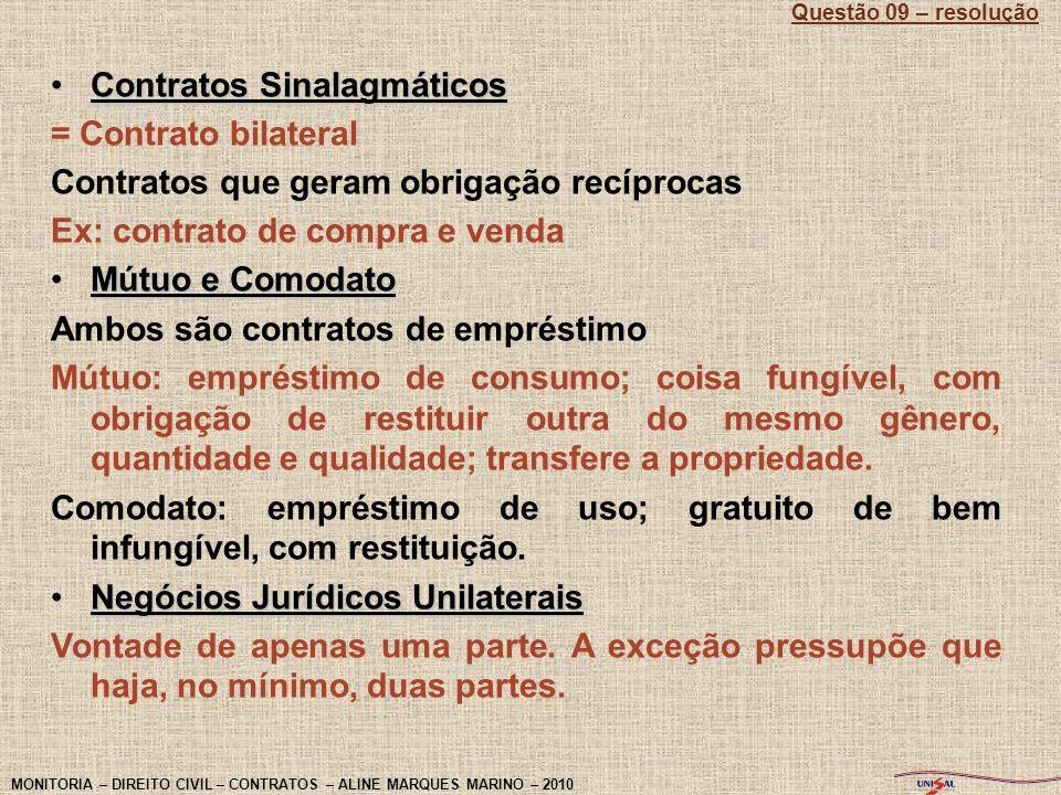 Contratos SinalagmáticosContratos Sinalagmáticos = Contrato bilateral Contratos que geram obrigação recíprocas Ex: contrato de compra e venda Mútuo e