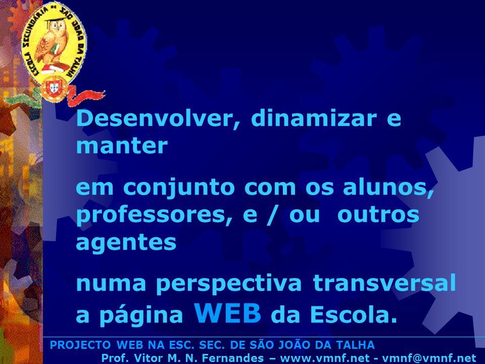 PROJECTO WEB NA ESC. SEC. DE SÃO JOÃO DA TALHA Prof. Vitor M. N. Fernandes – www.vmnf.net - vmnf@vmnf.net Desenvolver, dinamizar e manter em conjunto