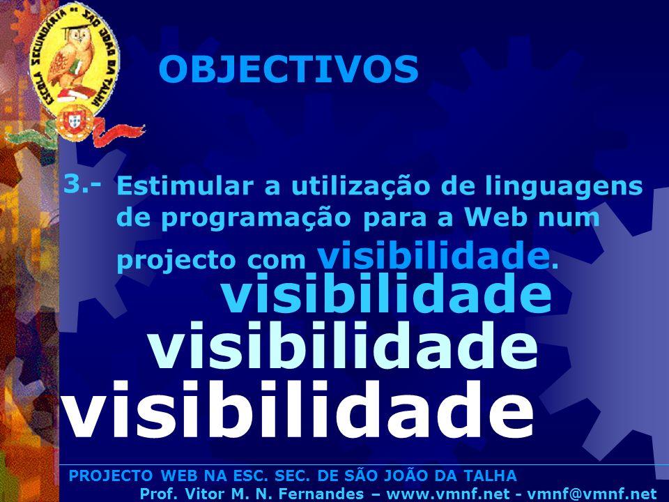 PROJECTO WEB NA ESC. SEC. DE SÃO JOÃO DA TALHA Prof. Vitor M. N. Fernandes – www.vmnf.net - vmnf@vmnf.net Estimular a utilização de linguagens de prog