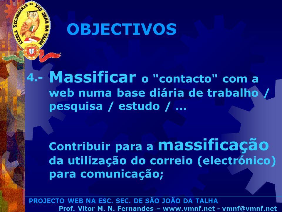 PROJECTO WEB NA ESC. SEC. DE SÃO JOÃO DA TALHA Prof. Vitor M. N. Fernandes – www.vmnf.net - vmnf@vmnf.net Massificar o