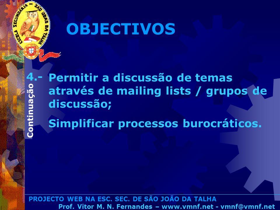 PROJECTO WEB NA ESC. SEC. DE SÃO JOÃO DA TALHA Prof. Vitor M. N. Fernandes – www.vmnf.net - vmnf@vmnf.net Permitir a discussão de temas através de mai