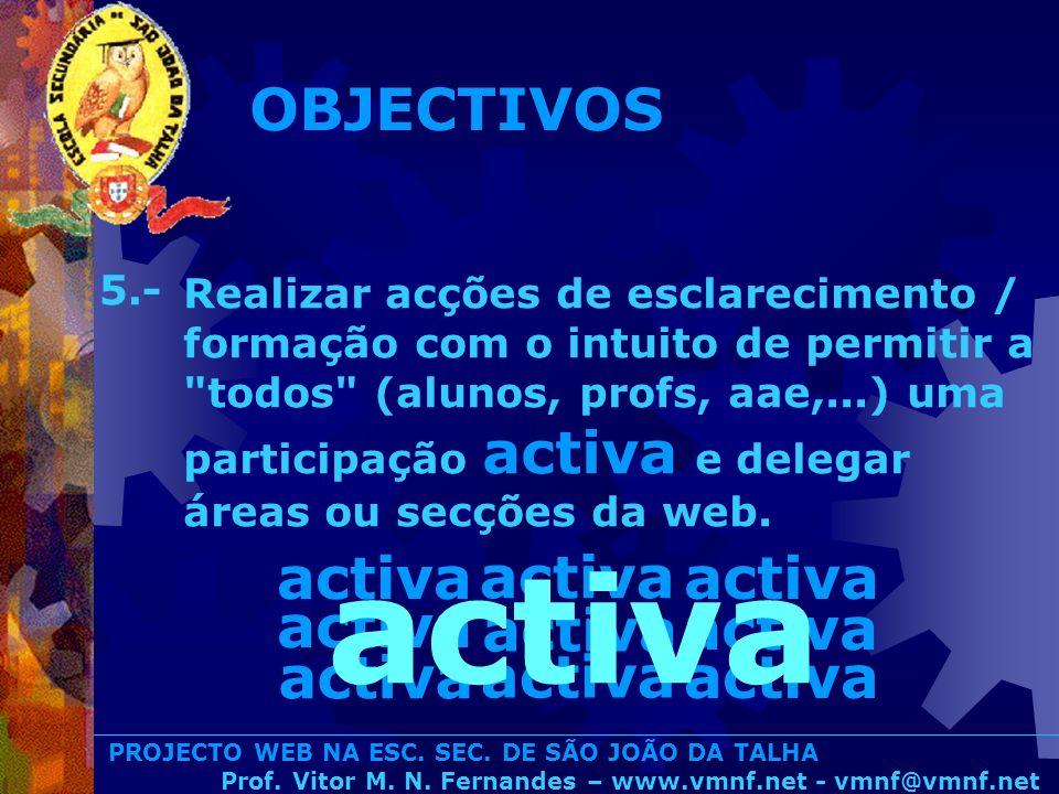 PROJECTO WEB NA ESC. SEC. DE SÃO JOÃO DA TALHA Prof. Vitor M. N. Fernandes – www.vmnf.net - vmnf@vmnf.net Realizar acções de esclarecimento / formação