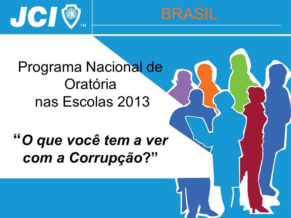 Programa Nacional de Oratória nas Escolas 2013 O que você tem a ver com a Corrupção? BRASIL