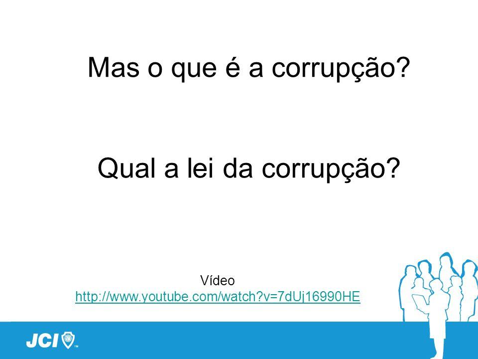 Mas o que é a corrupção? Qual a lei da corrupção? Vídeo http://www.youtube.com/watch?v=7dUj16990HE