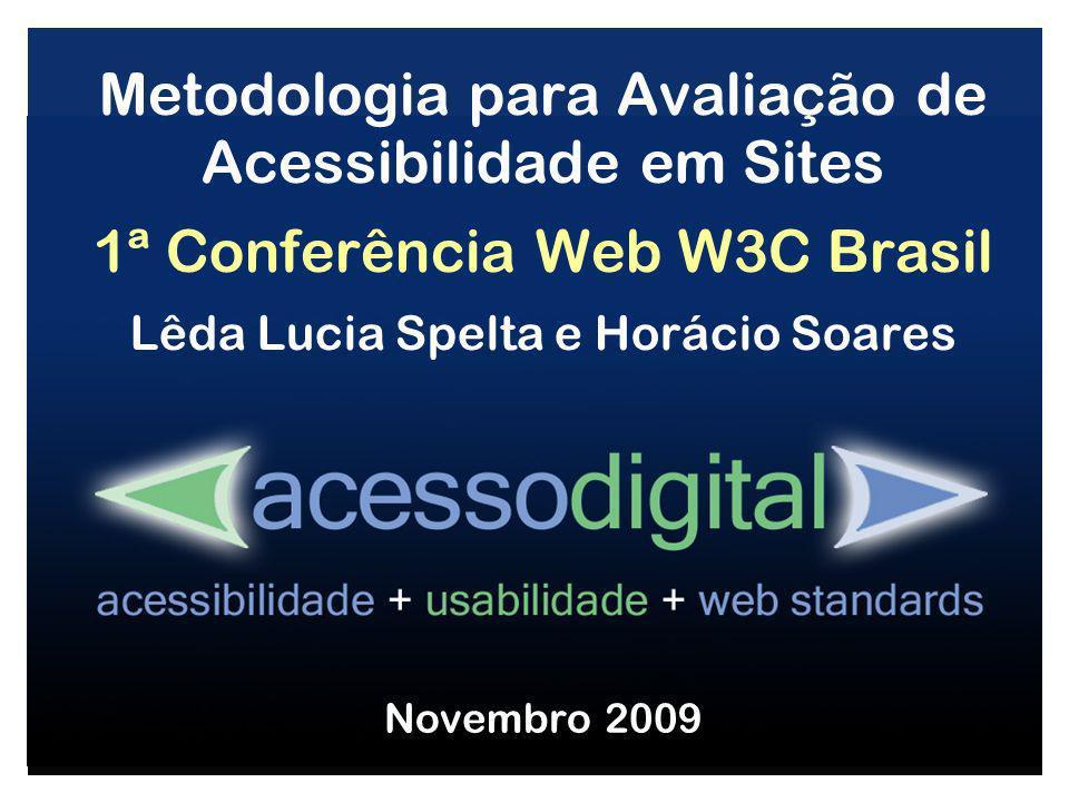Metodologia para Avaliação de Acessibilidade em Sites 1ª Conferência Web W3C Brasil Lêda Lucia Spelta e Horácio Soares Novembro 2009