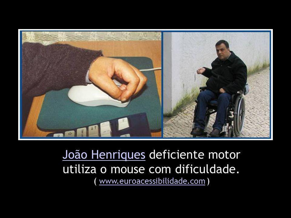 João HenriquesJoão Henriques deficiente motor utiliza o mouse com dificuldade. ( www.euroacessibilidade.com )www.euroacessibilidade.com