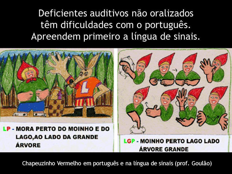 Deficientes auditivos não oralizados têm dificuldades com o português. Apreendem primeiro a língua de sinais. Chapeuzinho Vermelho em português e na l