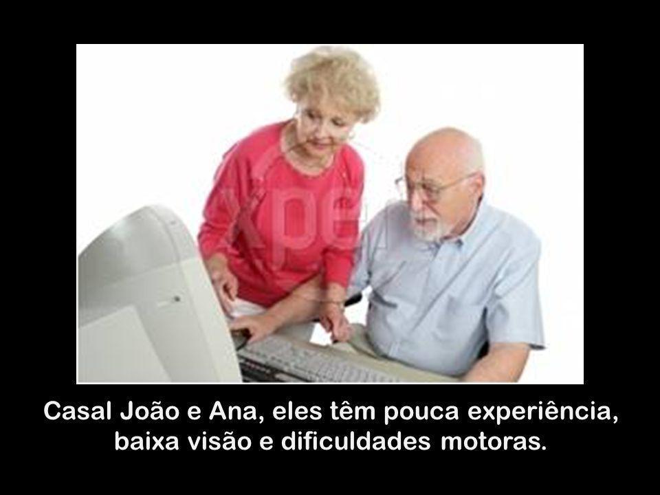 Casal João e Ana, eles têm pouca experiência, baixa visão e dificuldades motoras.