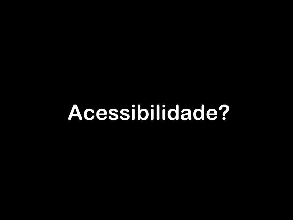 Acessibilidade?