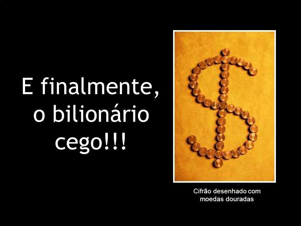 E finalmente, o bilionário cego!!! Cifrão desenhado com moedas douradas
