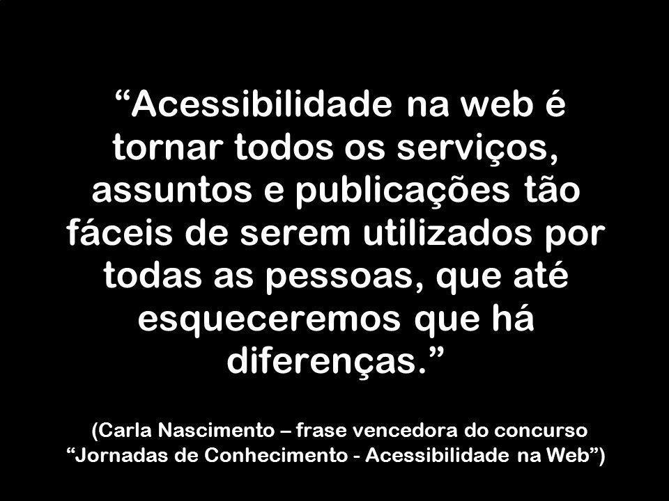 Acessibilidade na web é tornar todos os serviços, assuntos e publicações tão fáceis de serem utilizados por todas as pessoas, que até esqueceremos que
