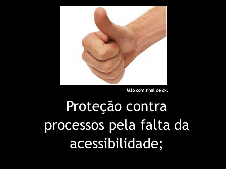 Proteção contra processos pela falta da acessibilidade; Mão com sinal de ok.
