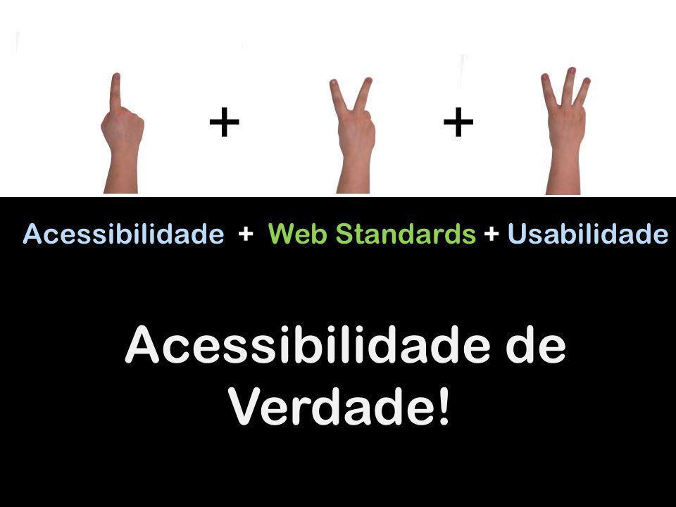 Acessibilidade + Web Standards + Usabilidade Acessibilidade de Verdade! ++