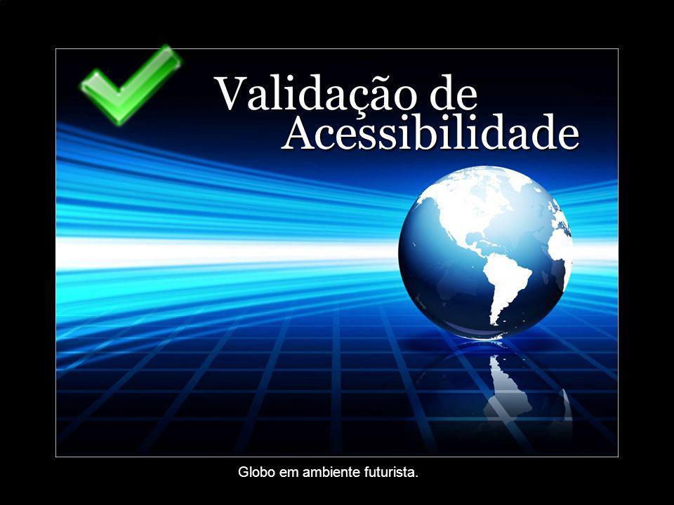 Validação de Acessibilidade Globo em ambiente futurista.