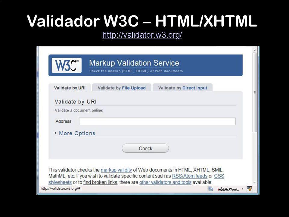 Validador W3C – HTML/XHTML http://validator.w3.org/ http://validator.w3.org/
