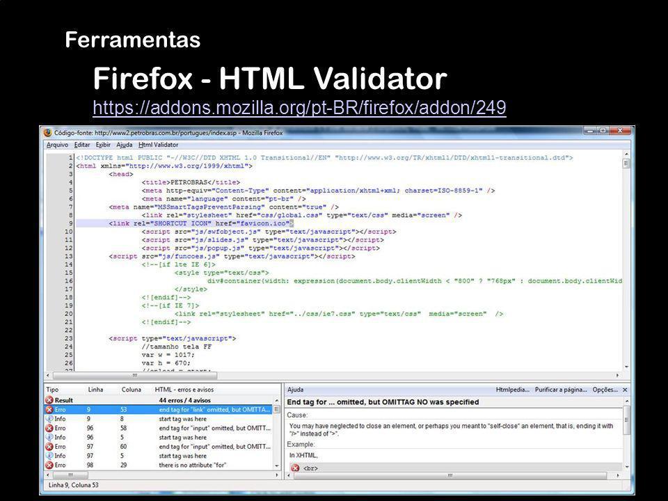 Ferramentas Firefox - HTML Validator https://addons.mozilla.org/pt-BR/firefox/addon/249