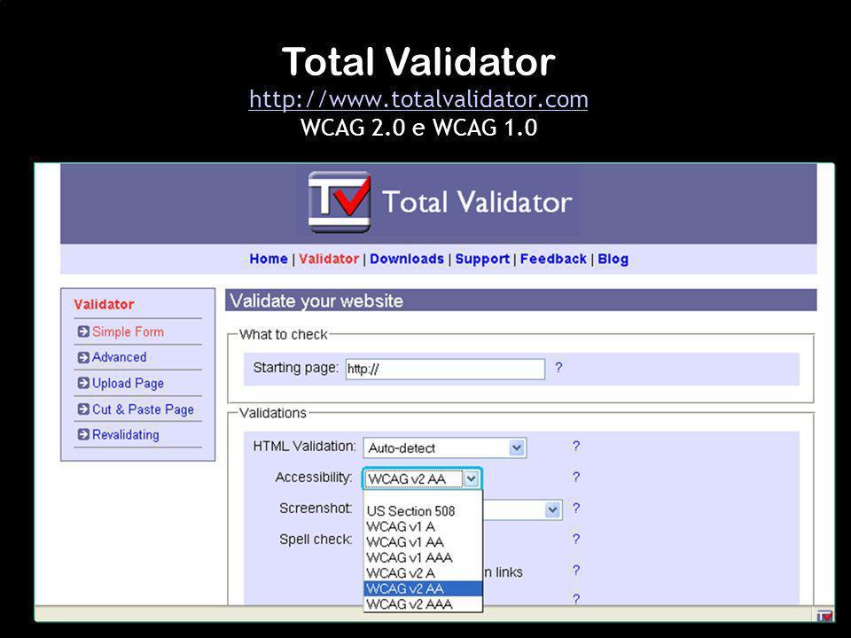 Total Validator http://www.totalvalidator.com WCAG 2.0 e WCAG 1.0 http://www.totalvalidator.com