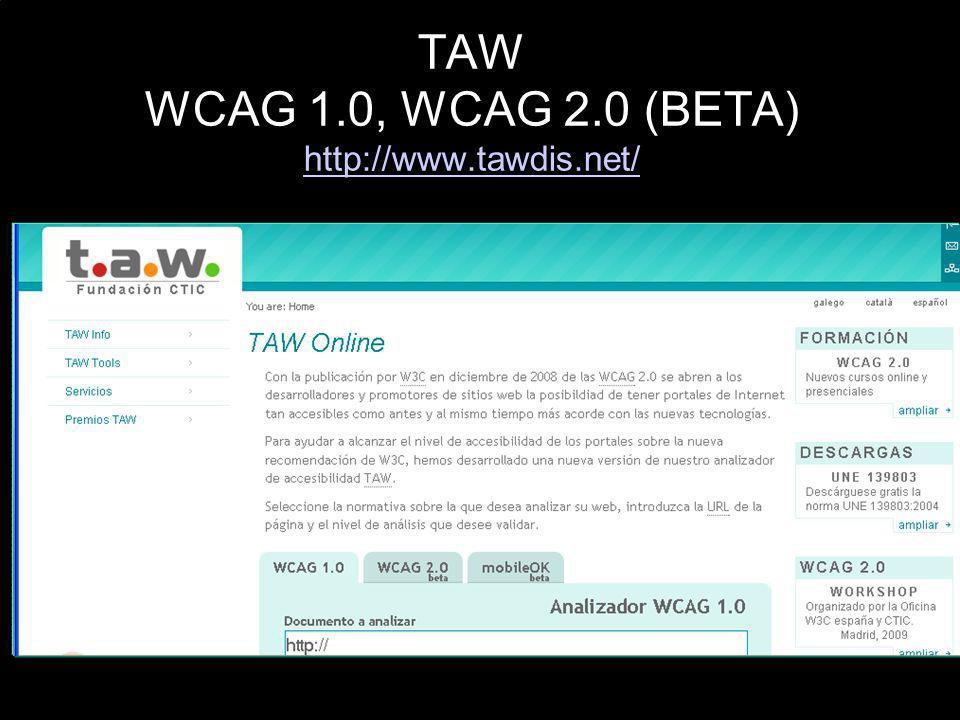 TAW WCAG 1.0, WCAG 2.0 (BETA) http://www.tawdis.net/ http://www.tawdis.net/