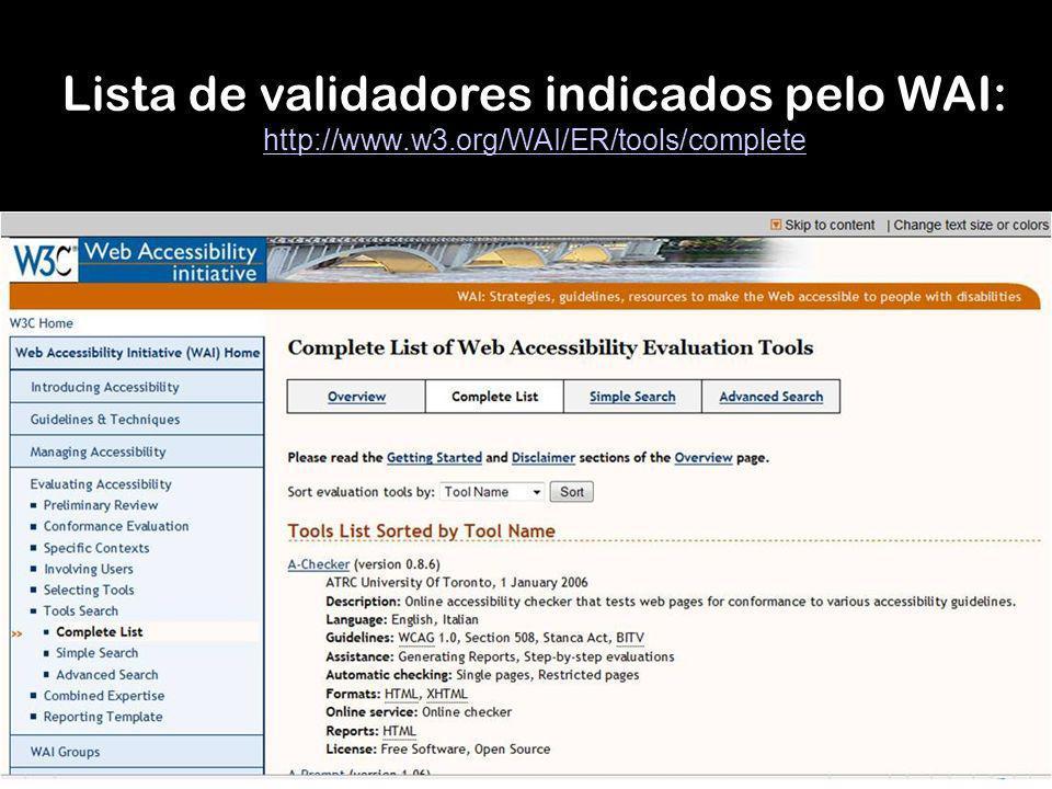 Lista de validadores indicados pelo WAI: http://www.w3.org/WAI/ER/tools/complete http://www.w3.org/WAI/ER/tools/complete