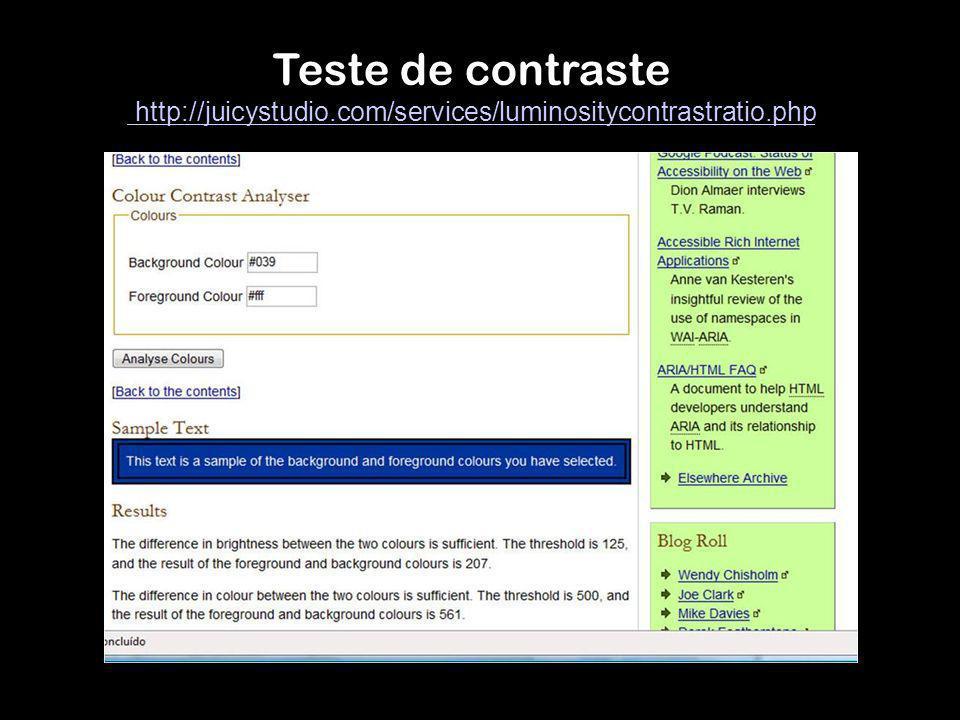 Teste de contraste http://juicystudio.com/services/luminositycontrastratio.php http://juicystudio.com/services/luminositycontrastratio.php