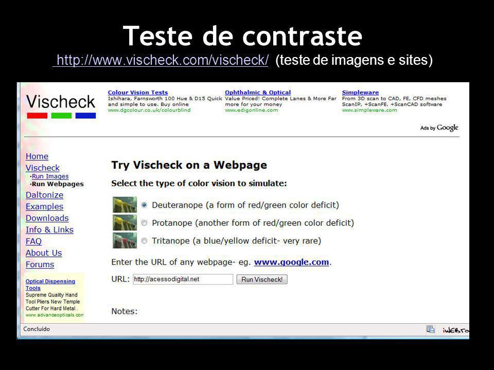 Teste de contraste http://www.vischeck.com/vischeck/ (teste de imagens e sites) http://www.vischeck.com/vischeck/