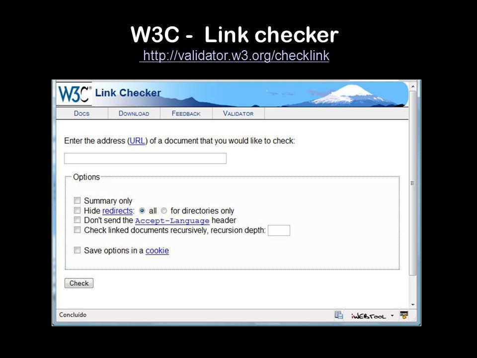 W3C - Link checker http://validator.w3.org/checklink http://validator.w3.org/checklink