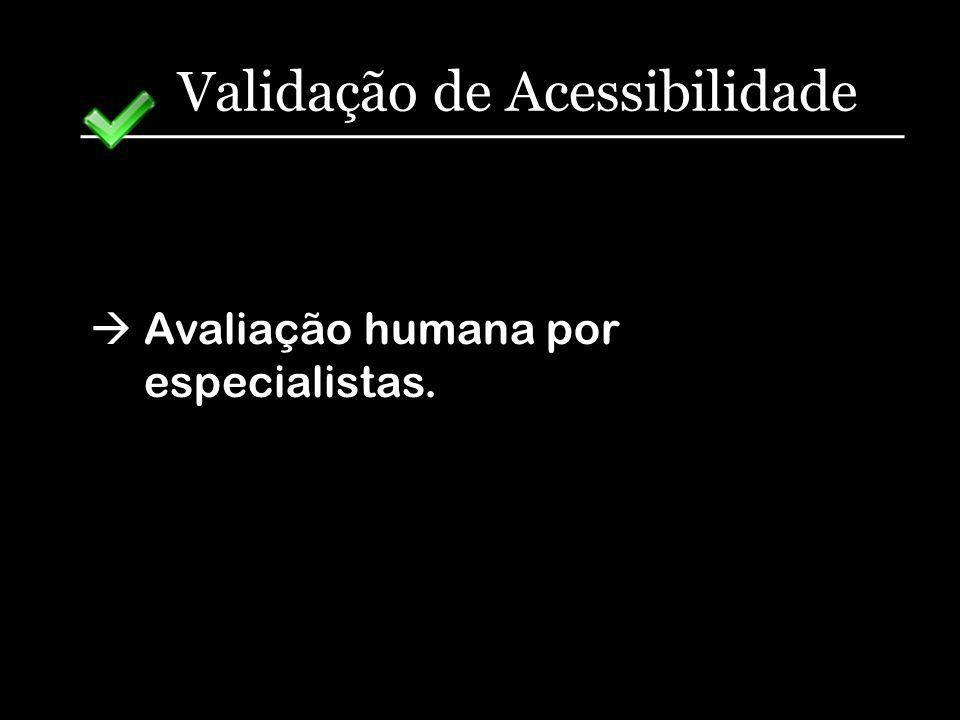 Validação de Acessibilidade Avaliação humana por especialistas.