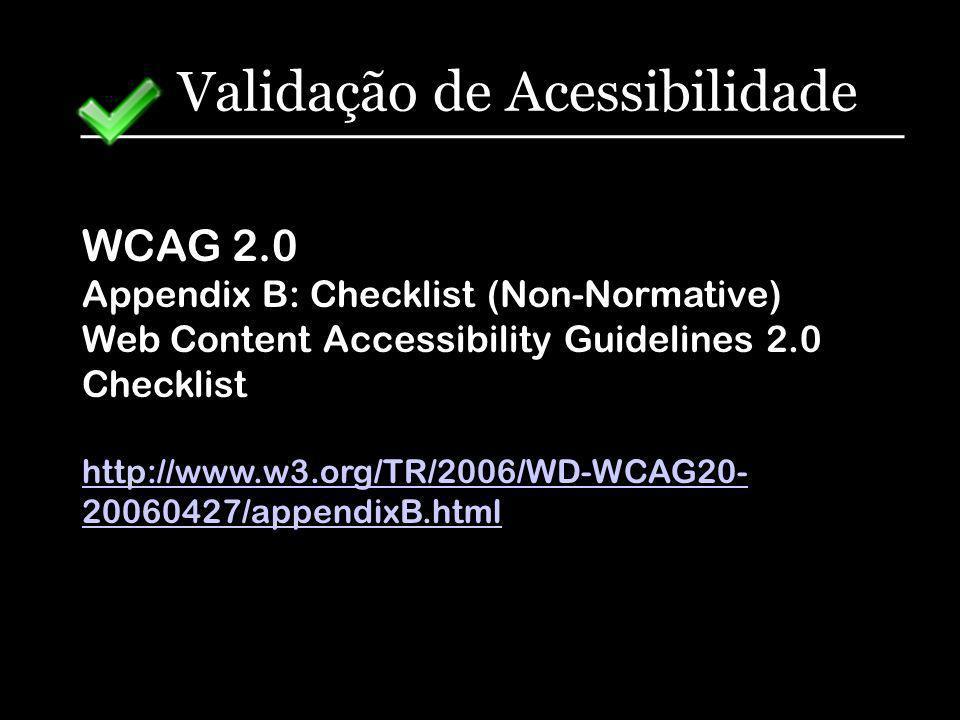 Validação de Acessibilidade WCAG 2.0 Appendix B: Checklist (Non-Normative) Web Content Accessibility Guidelines 2.0 Checklist http://www.w3.org/TR/200