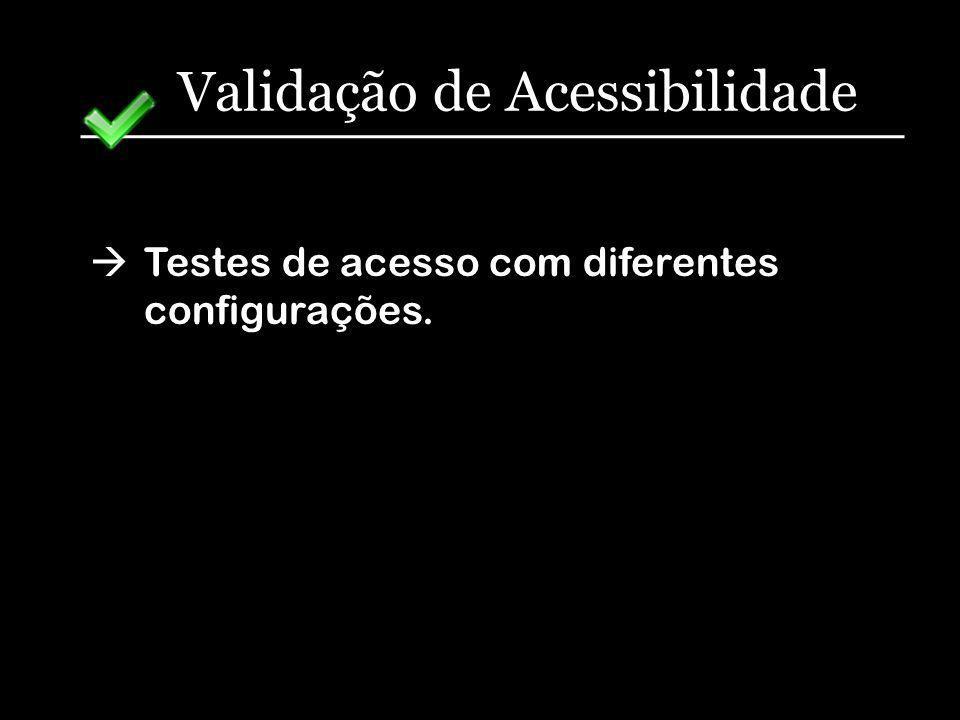 Validação de Acessibilidade Testes de acesso com diferentes configurações.