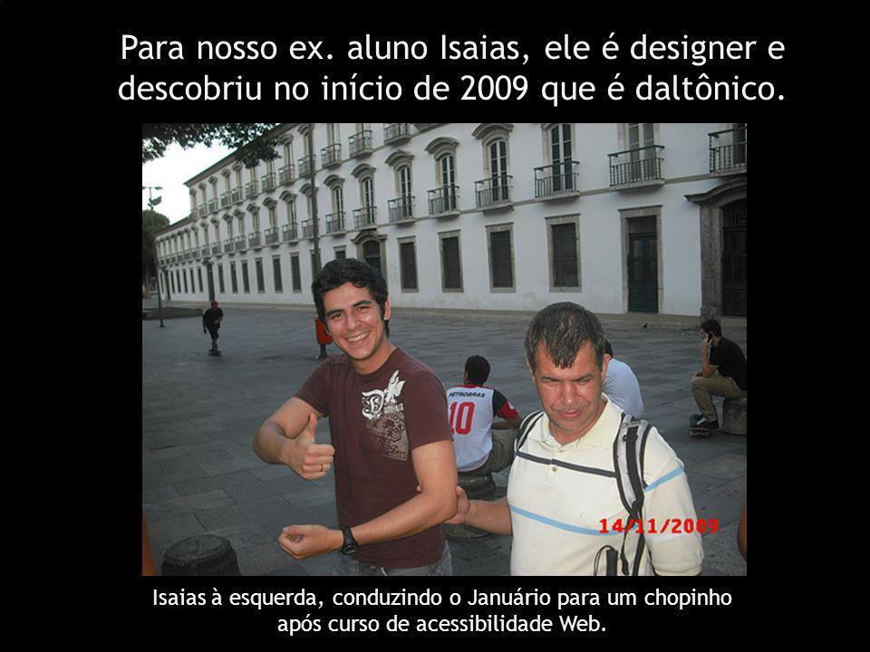 Para nosso ex. aluno Isaias, ele é designer e descobriu no início de 2009 que é daltônico. Isaias à esquerda, conduzindo o Januário para um chopinho a