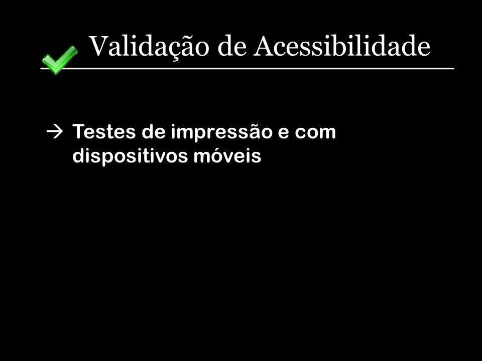 Validação de Acessibilidade Testes de impressão e com dispositivos móveis