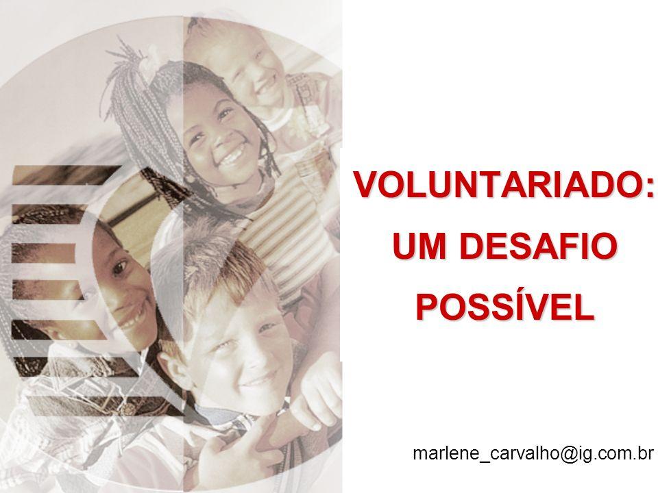 VOLUNTARIADO: UM DESAFIO POSSÍVEL marlene_carvalho@ig.com.br