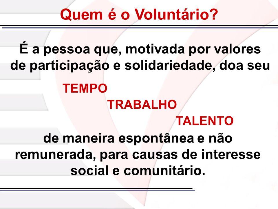 É a pessoa que, motivada por valores de participação e solidariedade, doa seu Quem é o Voluntário? de maneira espontânea e não remunerada, para causas