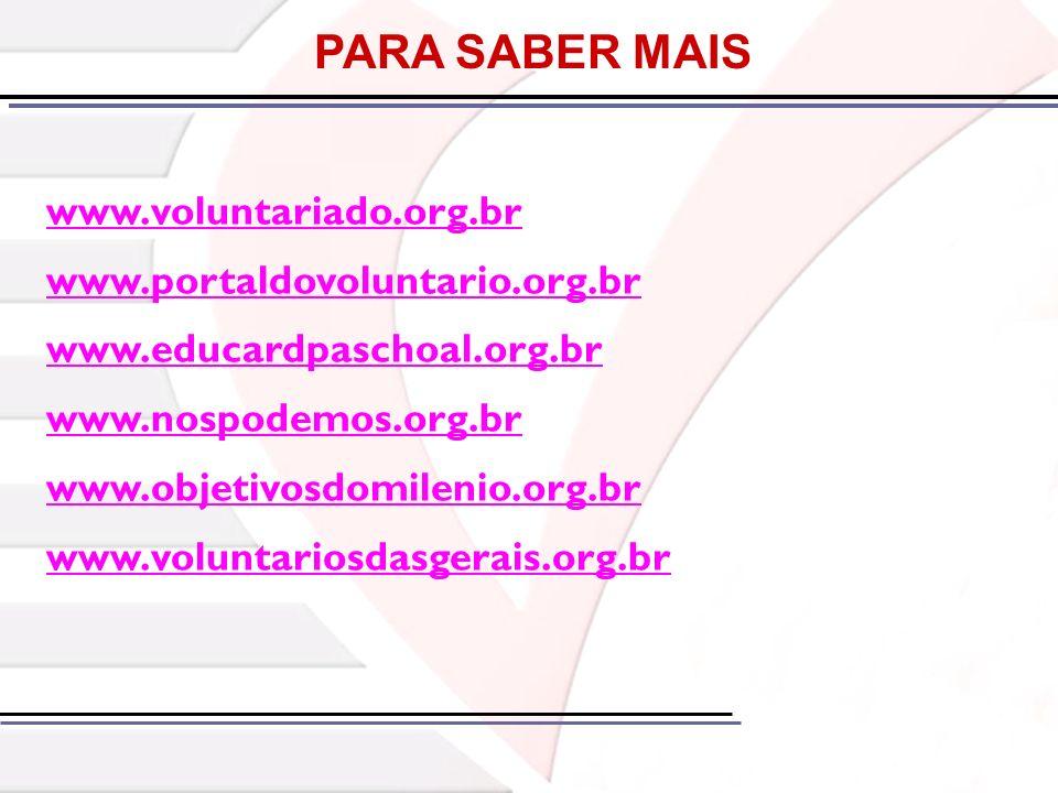 PARA SABER MAIS www.voluntariado.org.br www.portaldovoluntario.org.br www.educardpaschoal.org.br www.nospodemos.org.br www.objetivosdomilenio.org.br w