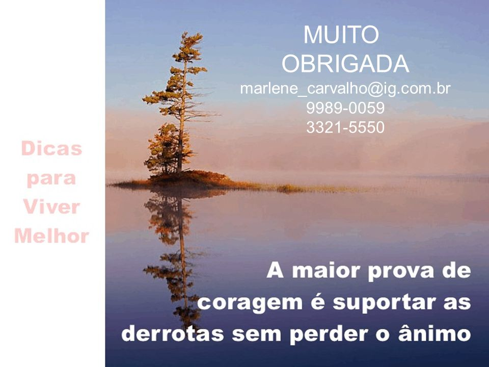 Avaliação dos Resultados MUITO OBRIGADA marlene_carvalho@ig.com.br 9989-0059 3321-5550
