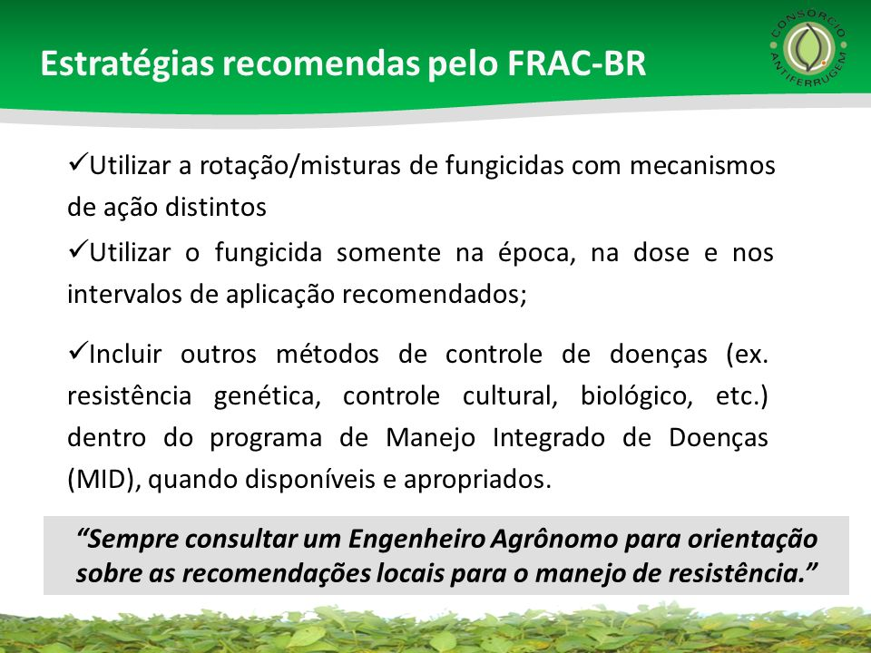 Utilizar o fungicida somente na época, na dose e nos intervalos de aplicação recomendados; Utilizar a rotação/misturas de fungicidas com mecanismos de